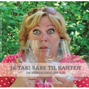 forsidebillede til vinbogen JA TAK BARE TIL KANTEN